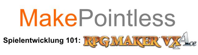 MakePointless: RPG Maker VX Ace