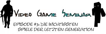Video Game Seminar – Podcast #3 Die wichtigsten Spiele der letzten Generation