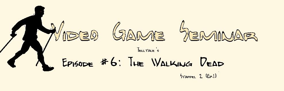 Video Game Seminar – Podcast #6 The Walking Dead – Staffel 2