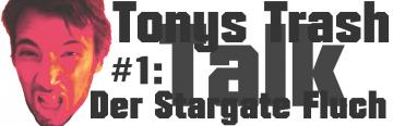 TonysTrashTalk #1 Der Stargate Fluch
