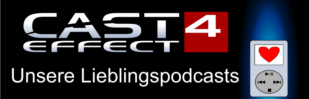 Cast Effect Ep.4 – Unsere Lieblingspodcasts