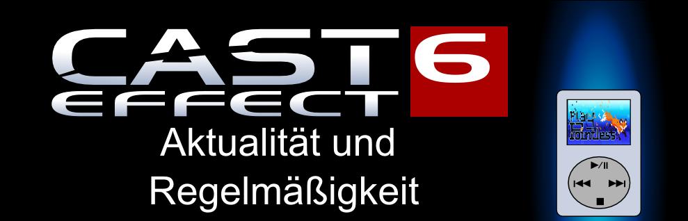 Cast Effect Ep.6 – Aktualität und Regelmäßigkeit