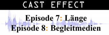 Cast Effect Ep. 8 – Begleitmedien